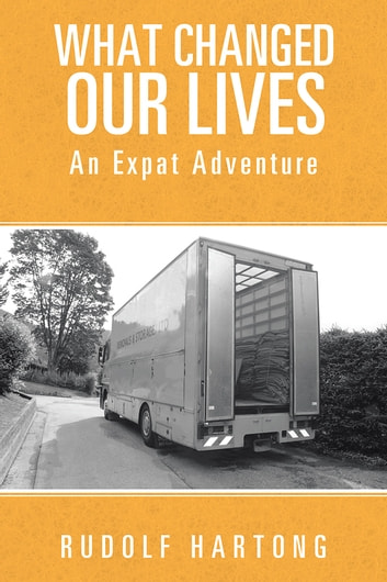 What Changed Our Lives - An Expat Adventure ebook by Rudolf Hartong