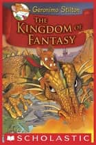 Geronimo Stilton and the Kingdom of Fantasy #1: The Kingdom of Fantasy ebook by