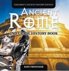 Ancient Rome: 2nd Grade History Book | Children's Ancient History Edition ebook by Baby Professor