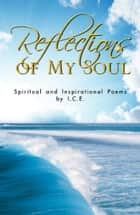 Reflections of My Soul: Spiritual and Inspirational Poems ebook by I.C.E.