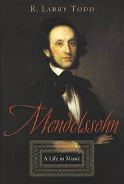 Mendelssohn - A Life in Music ebook by R. Larry Todd