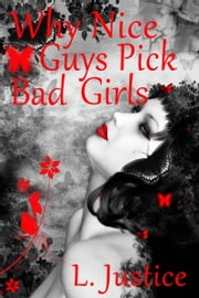 Why Nice Guys Pick Bad Girls ebook by Laure Justice