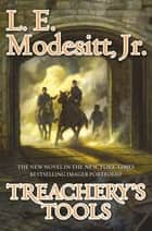 Treachery's Tools ebook by L. E. Modesitt Jr.