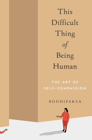 This Difficult Thing of Being Human - The Art of Self-Compassion eBook by Bodhipaksa