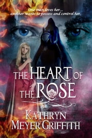 The Heart of the Rose ebook by Kathryn Meyer Griffith