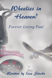 Wheelies In Heaven ? Forever Loving Paul ebook by Lisa Stocks