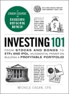 Investing 101 - From Stocks and Bonds to ETFs and IPOs, an Essential Primer on Building a Profitable Portfolio ebook by Michele Cagan, CPA