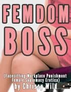 Femdom Boss (Facesitting Workplace Punishment Female Supremacy Erotica) ebook by Chrissy Wild