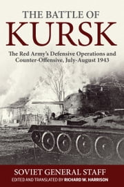 The Battle of Kursk - The Red Army's Defensive Operations and Counter-Offensive, July-August 1943 ebook by Richard W. Harrison