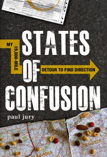 States of Confusion - My 19,000-Mile Detour to Find Direction ebook by Paul Jury
