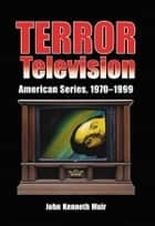 Terror Television - American Series, 1970-1999 ebook by John Kenneth Muir