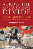 Across the Revolutionary Divide ebook by Theodore R. Weeks