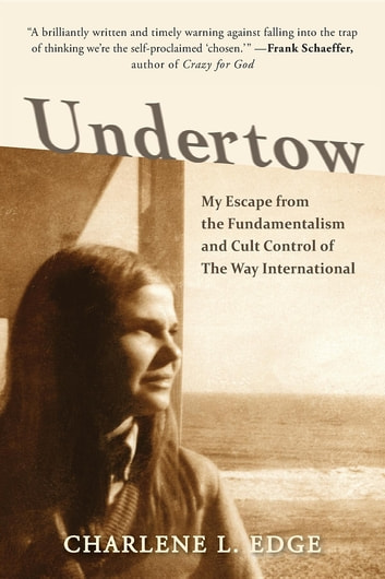 Undertow - My Escape from the Fundamentalism and Cult Control of The Way International ebook by Charlene L Edge,Duane Stapp