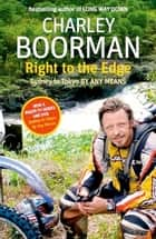 Right to the Edge: Sydney to Tokyo By Any Means ebook by Charley Boorman