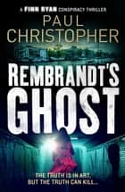 Rembrandt's Ghost ekitaplar by Paul Christopher