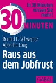 30 Minuten Raus aus dem Jobfrust ebook by Ronald P. Schweppe,Aljoscha Long