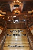 Ardley Irons: Maid Makes Three ebook by Natasha Pembrooke