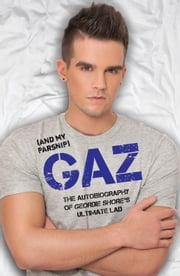 Gaz - The Autobiography of Geordie Shore's Ultimate Lad ebook by Gary Beadle