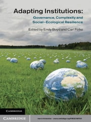 Adapting Institutions - Governance, Complexity and Social-Ecological Resilience ebook by Emily Boyd,Carl Folke