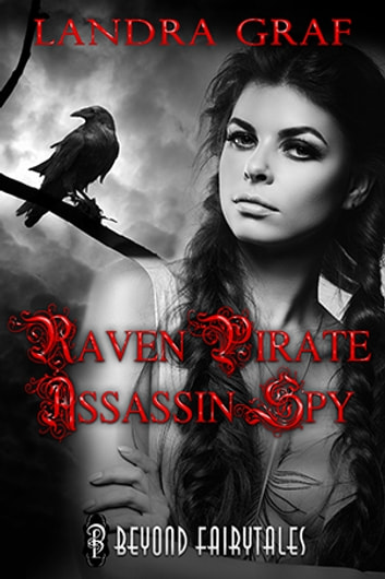 Raven, Pirate, Assassin, Spy ebook by Landra Graf