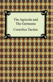 The Agricola and The Germania ebook by Cornelius Tacitus