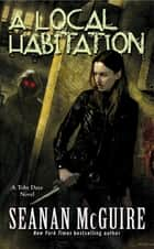 A Local Habitation (Toby Daye Book 2) ebook by Seanan McGuire