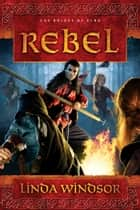 Rebel - A Novel eBook by Linda Windsor