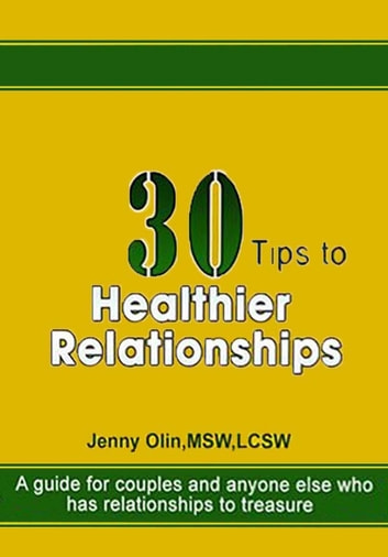 30 Tips to Healthier Relationships: A guide for couples and anyone else who has relationships to treasure ebook by Jenny Olin