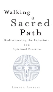 Walking a Sacred Path - Rediscovering the Labyrinth as a Spiritual Practice ebook by Kobo.Web.Store.Products.Fields.ContributorFieldViewModel