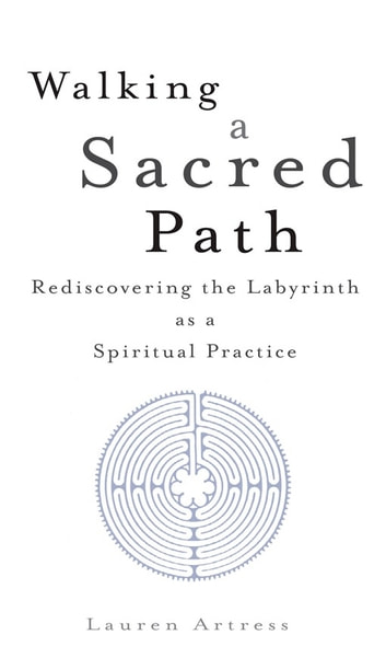 Walking a Sacred Path - Rediscovering the Labyrinth as a Spiritual Practice ebook by Lauren Artress