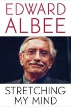 Stretching My Mind ebook by Edward Albee