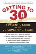 Getting to 30 - A Parent's Guide to the 20-Something Years ebook by Jeffrey Jensen Arnett Ph.D., Elizabeth Fishel