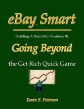 eBay Smart - Building a Real eBay Business by Going Beyond the Get Rich Quick Game ebook by Peterson, Kevin S.