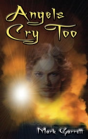 Angels Cry Too ebook by Mark Garrett