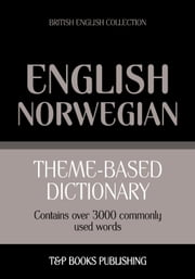 Theme-based dictionary British English-Norwegian - 3000 words ebook by Andrey Taranov