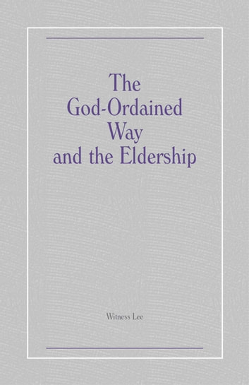 The God-Ordained Way and the Eldership ebook by Witness Lee