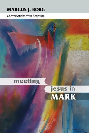 Meeting Jesus in Mark - Conversations with scripture ebook by Marcus Borg