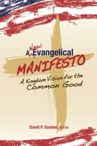 A New Evangelical Manifesto ebook by Dr. David Gushee