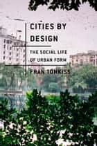 Cities by Design ebook by Fran Tonkiss