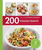 200 Veggie Feasts - Hamlyn All Colour Cookbook ebook by Louise Pickford