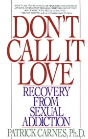 Don't Call It Love - Recovery From Sexual Addiction ebook by Patrick Carnes