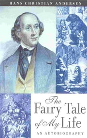 The Fairy Tale of My Life - An Autobiography ebook by Hans Christain Anderson,Naomi Lewis,a renowned Andersen scholar,lives in London