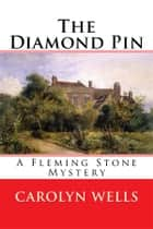 The Diamond Pin - A Fleming Stone Mystery ebook by Carolyn Wells