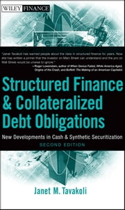 Structured Finance and Collateralized Debt Obligations - New Developments in Cash and Synthetic Securitization ebook by Janet M. Tavakoli