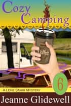 Cozy Camping (A Lexie Starr Mystery, Book 6) ebook by Jeanne Glidewell, Alice Duncan