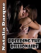 Breeding the Billionaire ebook by Natalia Darque