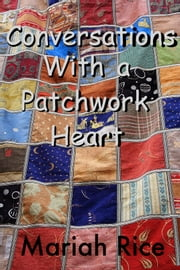 Conversations With a Patchwork Heart ebook by Mariah Rice