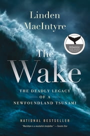 The Wake - The Deadly Legacy of a Newfoundland Tsunami ebook by Linden MacIntyre
