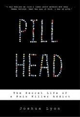 Pill Head - The Secret Life of a Painkiller Addict ebook by Joshua Lyon