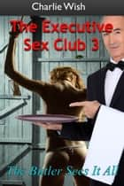 The Executive Sex Club 3 ebook by Charlie Wish